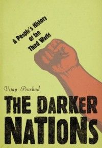 The Darker Nations: A People's History of the Third World, Vijay Prashad, NY/London: The New Press, 2007. 364 pags.