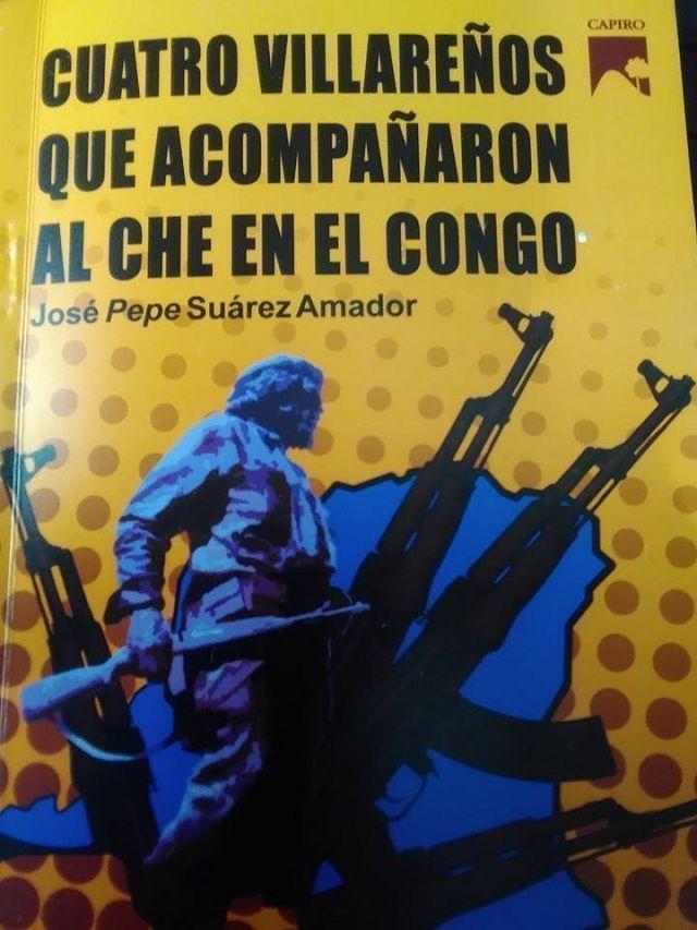 """Libro """"Cuatro villaclareños que acompañaron al Che en el Congo"""" de José Pepe Suárez"""